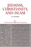 Peters, F. E.: Judaism, Christianity, and Islam: The Classical Texts and Their Interpretation  The Word and the Law and the People of God