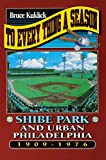 Kuklick, Bruce: To Every Thing a Season: Shibe Park and Urban Philadelphia, 1909-1976