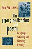Perelman, Bob: The Marginalization of Poetry: Language Writing and Literary History