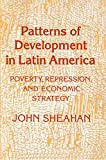 Sheahan, John: Patterns of Development in Latin America: Poverty, Repression, and Economic Strategy