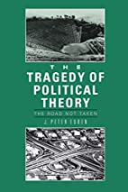 The Tragedy of Political Theory by J. Peter…