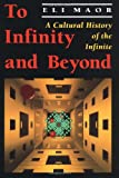 Eli Maor: To Infinity and Beyond:  A Cultural History of the Infinite