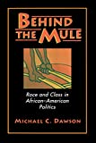 Dawson, Michael C.: Behind the Mule: Race and Class in African-American Politics