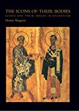Maguire, Henry: The Icons of Their Bodies: Saints and Their Images in Byzantium