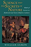 Eamon, William: Science and the Secrets of Nature: Books of Secrets in Medieval and Early Modern Culture