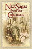 Colarusso, John: Nart Sagas from the Caucasus: Myths and Legends from the Circassians, Abazas, Abkhaz, and Ubykhs