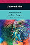Changeux, Jean-Pierre: Neuronal Man: The Biology of Mind