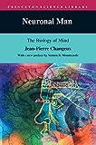 Changeux, Jean-Pierre; Garey, Laurence (translator): Neuronal Man: The Biology of the Mind (Princeton Science Library) (NEUROLOGY, BIOLOGY, NEUROBIOLOGY)