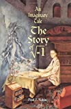Paul J. Nahin: An Imaginary Tale: The Story of [the square root of minus one]