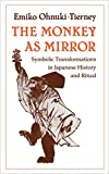 Ohnuki-Tierney, Emiko: The Monkey As Mirror: Symbolic Transformations in Japanese History and Ritual