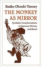 The Monkey as Mirror by Emiko Ohnuki-Tierney