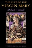 Carroll, Michael P.: The Cult of the Virgin Mary: Psychological Origins