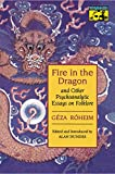 Roheim, Geza: Fire in the Dragon: And Other Psychoanalytic Essays on Folklore