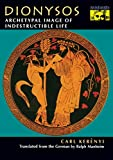 Kerenyi, Carl: Dionysos: Archetypal Image of Indestructible Life