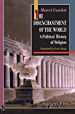 Gauchet, Marcel: The Disenchantment of the World: A Political History of Religion