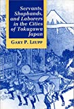 Leupp, Gary P.: Servants, Shophands, and Laborers in the Cities of Tokugawa Japan