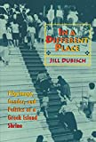 Dubisch, Jill: In a Different Place: Pilgrimage, Gender, and Politics at a Greek Island Shrine