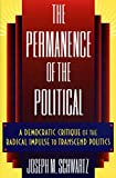 Schwartz, Joseph M.: The Permanence of the Political: A Democratic Critique of the Radical Impulse to Transcend Politics