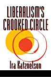 Katznelson, Ira: Liberalism's Crooked Circle: Letters to Adam Michnik