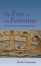 The Fear of the Feminine by Erich Neumann