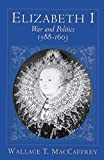MacCaffrey, Wallace T.: Elizabeth I: War and Politics 1588-1603