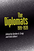The Diplomats, 1919-1939 by Gordon Alexander&hellip;