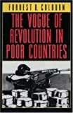 Colburn, Forrest D.: The Vogue of Revolution in Poor Countries