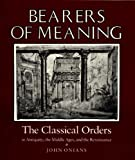 Onians, John: Bearers of Meaning: The Classical Orders in Antiquity, the Middle Ages, and the Renaissance