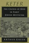 Green, Arthur: Keter: The Crown of God in Early Jewish Mysticism