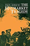 Avrich, Paul: The Haymarket Tragedy