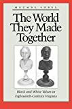 Sobel, Mechal: The World They Made Together: Black and White Values in Eighteenth-Century Virginia