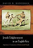 Ruderman, David B.: Jewish Enlightenment in an English Key: Anglo-Jewry's Construction of Modern Jewish Thought