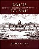 Ballon, Hilary: Louis Le Vau: Mazarin's College, Colbert's Revenge.