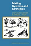 Stephen M. Shuster: Mating Systems and Strategies: (Monographs in Behavior and Ecology)