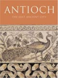 Kondoleon, Christine: Antioch: The Lost Ancient City