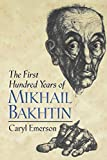 Emerson, Caryl: The First Hundred Years of Mikhail Bakhtin