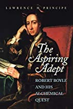 The Aspiring Adept: Robert Boyle and his…