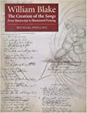 Phillips, Michael: William Blake: The Creation of the Songs, from Manuscript to Illuminated Printing