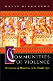 Nirenberg, David: Communities of Violence: Persecution of Minorities in the Middle Ages