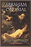 Carol Delaney: Abraham on Trial