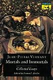 Vernant, Jean-Pierre: Mortals and Immortals: Collected Essays