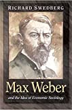 Swedberg, Richard: Max Weber and the Idea of Economic Sociology