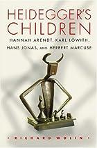 Heidegger's Children: Hannah Arendt, Karl…