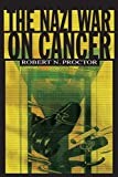 Proctor, Robert: The Nazi War on Cancer