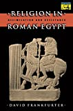 Frankfurter, David: Religion in Roman Egypt: Assimilation and Resistance