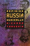 Taruskin, Richard: Defining Russia Musically: Historical and Hermeneutical Essays
