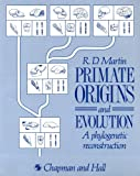 Martin, R.D: Primate Origins and Evolution: A Phylogenetic Reconstruction