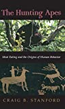 Craig B. Stanford: The Hunting Apes: Meat Eating and the Origins of Human Behavior