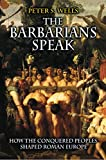 Wells, Peter S.: The Barbarians Speak: How the Conquered Peoples Shaped Roman Europe