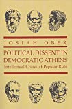 Ober, Josiah: Political Dissent in Democratic Athens: Intellectual Critics of Popular Rule